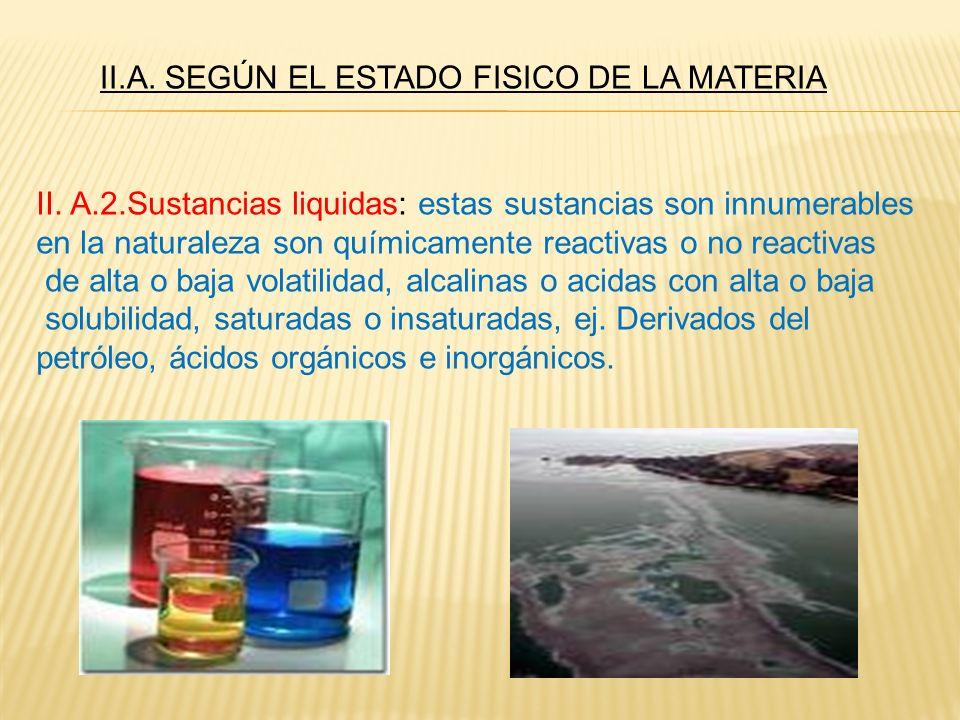 II.A. SEGÚN EL ESTADO FISICO DE LA MATERIA II. A.2.Sustancias liquidas: estas sustancias son innumerables en la naturaleza son químicamente reactivas