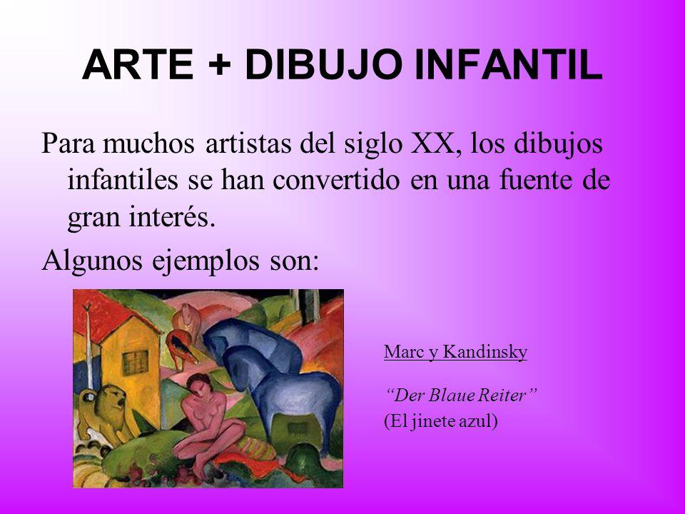 ARTE + DIBUJO INFANTIL Para muchos artistas del siglo XX, los dibujos infantiles se han convertido en una fuente de gran interés. Algunos ejemplos son