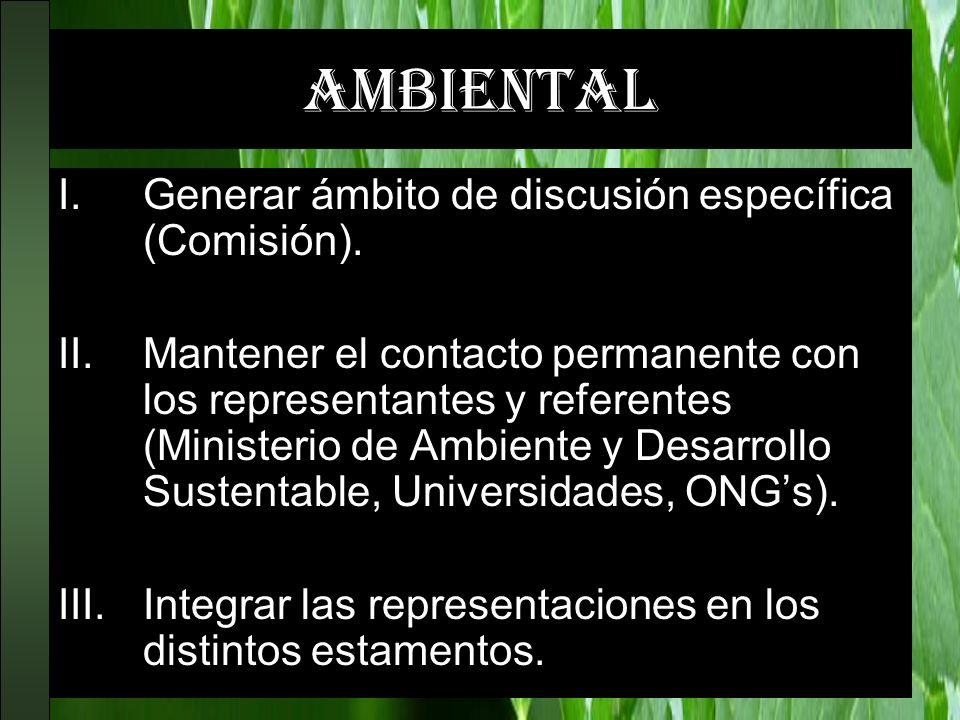 ambiental I.Generar ámbito de discusión específica (Comisión). II.Mantener el contacto permanente con los representantes y referentes (Ministerio de A