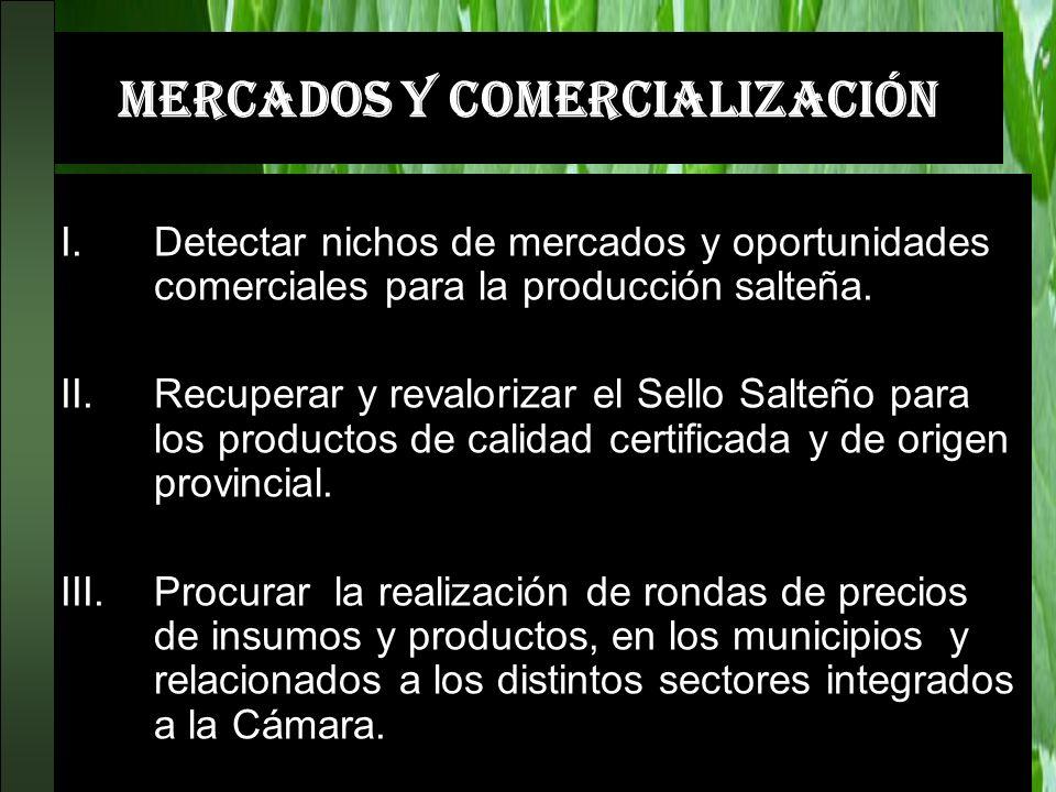 MERCADOS Y COMERCIALIZACIÓN I.Detectar nichos de mercados y oportunidades comerciales para la producción salteña. II.Recuperar y revalorizar el Sello