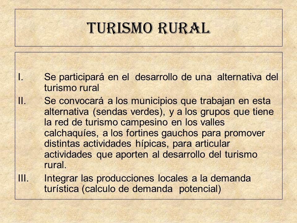 TURISMO RURAL I.Se participará en el desarrollo de una alternativa del turismo rural II.Se convocará a los municipios que trabajan en esta alternativa