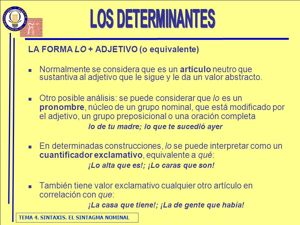 TEMA 4. SINTAXIS. EL SINTAGMA NOMINAL LA FORMA LO + ADJETIVO (o equivalente) Normalmente se considera que es un artículo neutro que sustantiva al adje