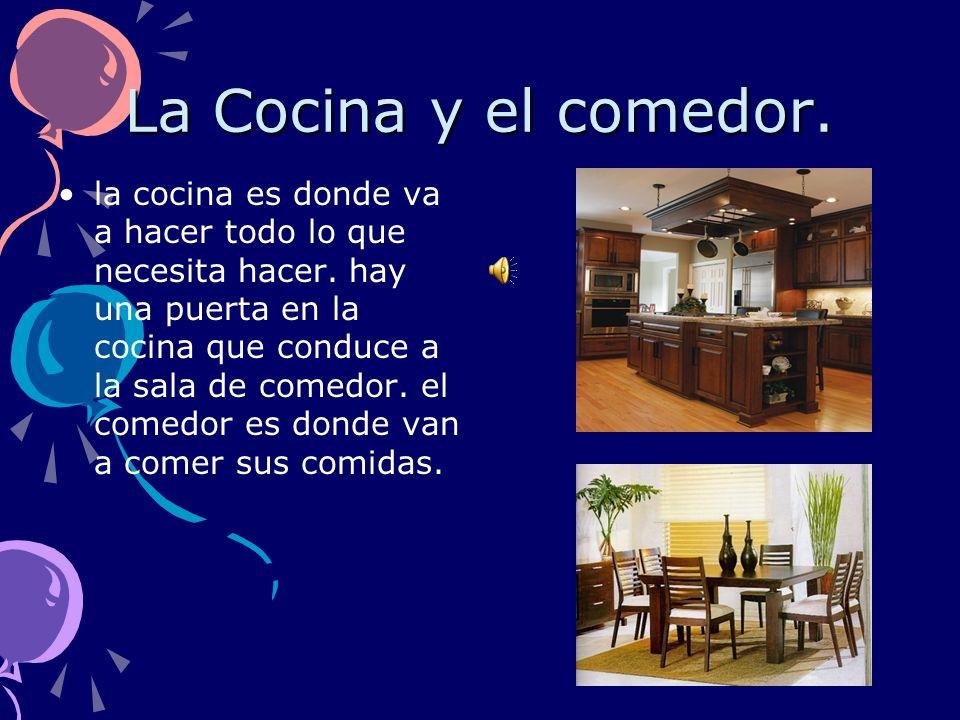 La Cocina y el comedor.la cocina es donde va a hacer todo lo que necesita hacer.