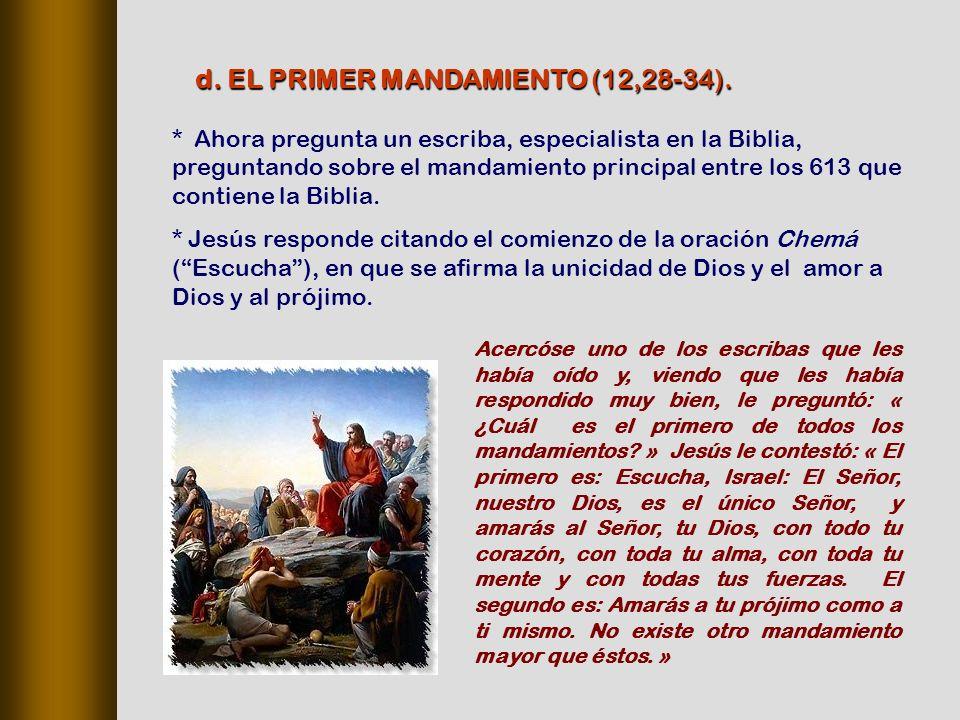 * Ahora pregunta un escriba, especialista en la Biblia, preguntando sobre el mandamiento principal entre los 613 que contiene la Biblia.