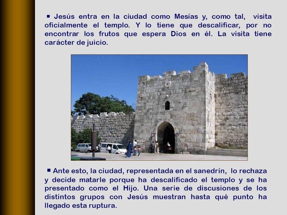 Ante esto, la ciudad, representada en el sanedrín, lo rechaza y decide matarle porque ha descalificado el templo y se ha presentado como el Hijo.