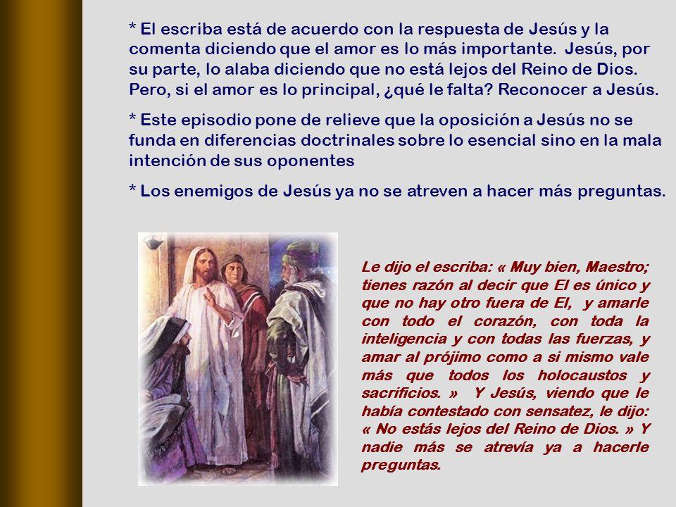 * El escriba está de acuerdo con la respuesta de Jesús y la comenta diciendo que el amor es lo más importante.