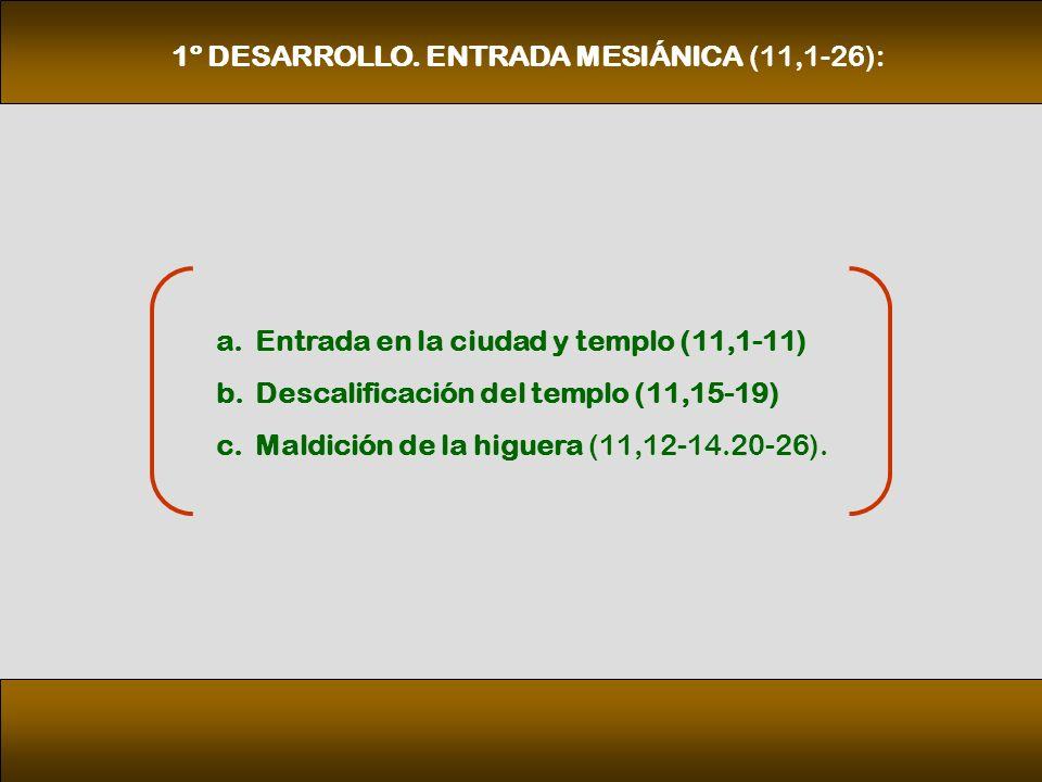 a.Entrada en la ciudad y templo (11,1-11) b.Descalificación del templo (11,15 19) c.Maldición de la higuera (11,12 14.20 26).