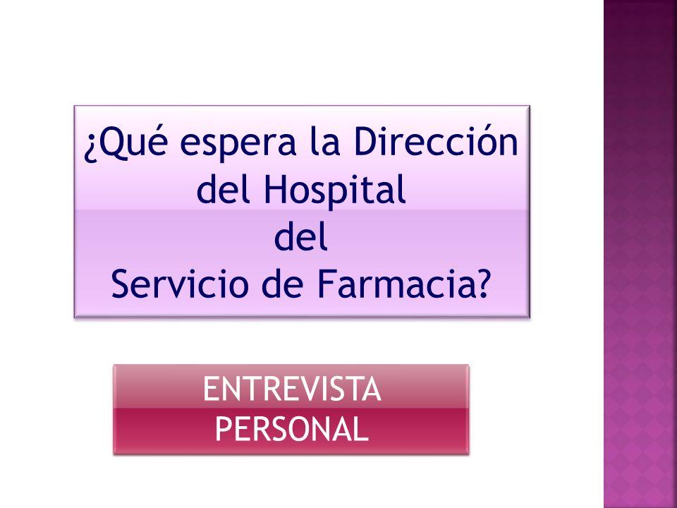¿Qué espera la Dirección del Hospital del Servicio de Farmacia? ¿Qué espera la Dirección del Hospital del Servicio de Farmacia? ENTREVISTA PERSONAL