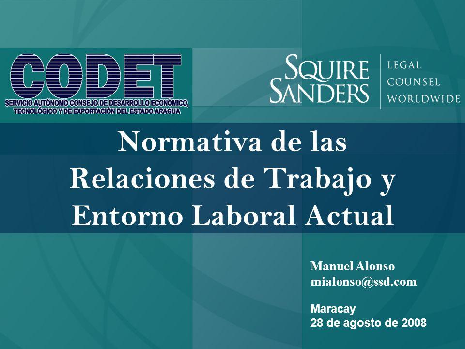 Maracay 28 de agosto de 2008 Manuel Alonso mialonso@ssd.com Normativa de las Relaciones de Trabajo y Entorno Laboral Actual