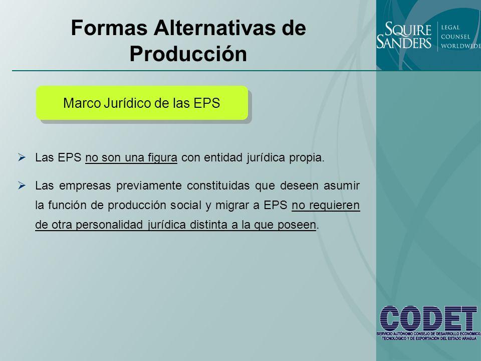 Formas Alternativas de Producción Las EPS no son una figura con entidad jurídica propia. Las empresas previamente constituidas que deseen asumir la fu