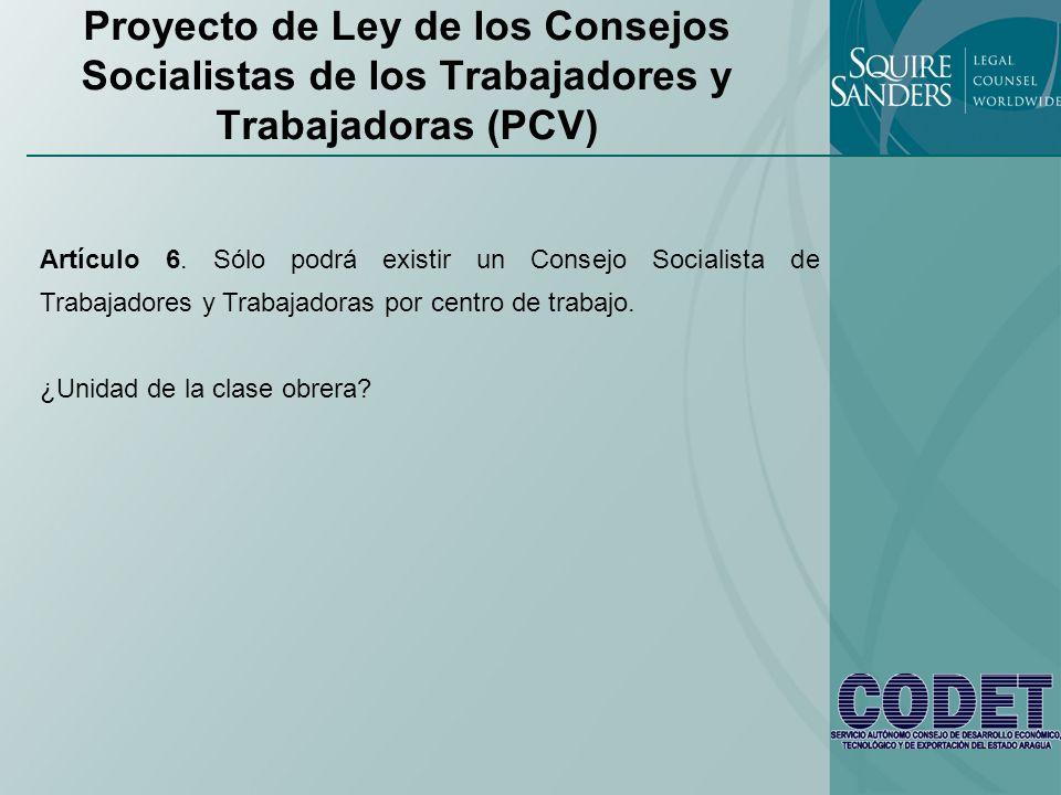 Proyecto de Ley de los Consejos Socialistas de los Trabajadores y Trabajadoras (PCV) Artículo 6. Sólo podrá existir un Consejo Socialista de Trabajado