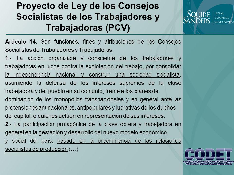 Proyecto de Ley de los Consejos Socialistas de los Trabajadores y Trabajadoras (PCV) Articulo 14. Son funciones, fines y atribuciones de los Consejos