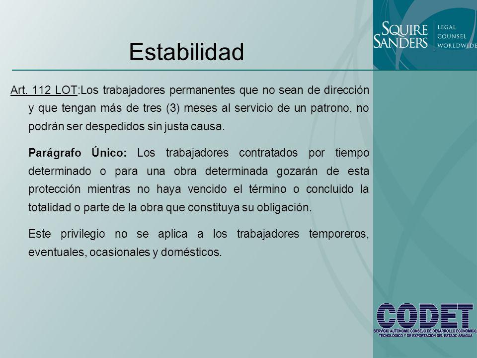 Estabilidad Art. 112 LOT:Los trabajadores permanentes que no sean de dirección y que tengan más de tres (3) meses al servicio de un patrono, no podrán