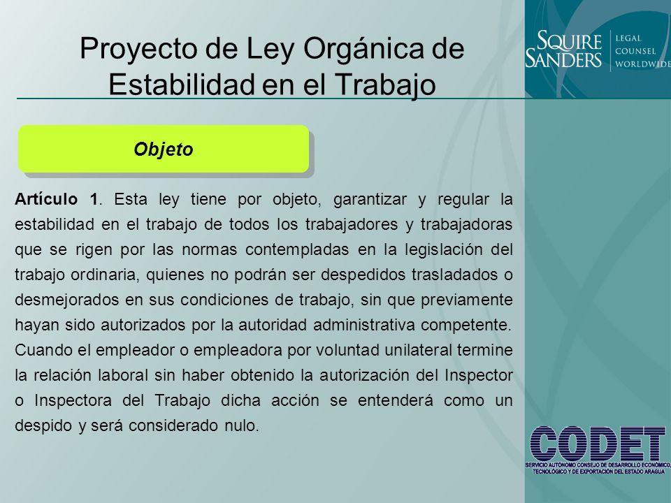 Proyecto de Ley Orgánica de Estabilidad en el Trabajo Objeto Artículo 1. Esta ley tiene por objeto, garantizar y regular la estabilidad en el trabajo