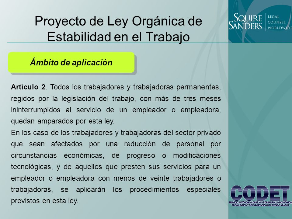 Proyecto de Ley Orgánica de Estabilidad en el Trabajo Ámbito de aplicación Artículo 2. Todos los trabajadores y trabajadoras permanentes, regidos por