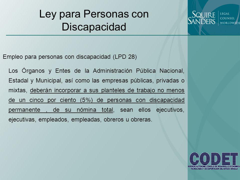 Ley para Personas con Discapacidad Empleo para personas con discapacidad (LPD 28) Los Órganos y Entes de la Administración Pública Nacional, Estadal y