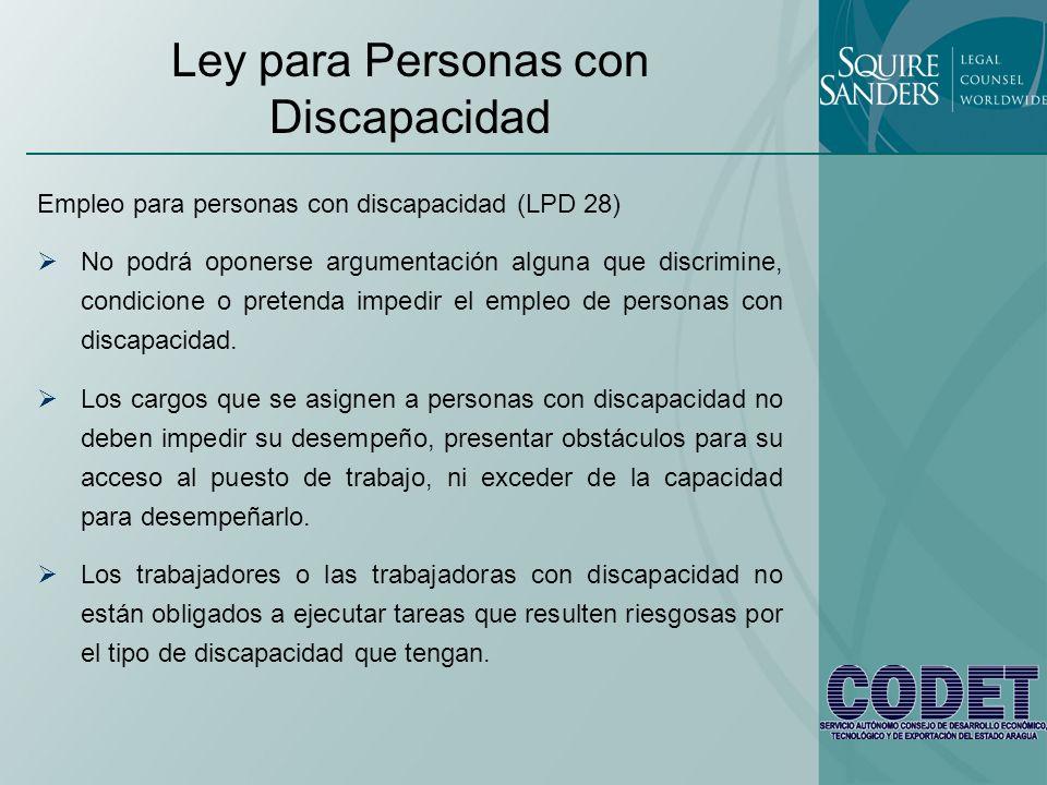 Ley para Personas con Discapacidad Empleo para personas con discapacidad (LPD 28) No podrá oponerse argumentación alguna que discrimine, condicione o