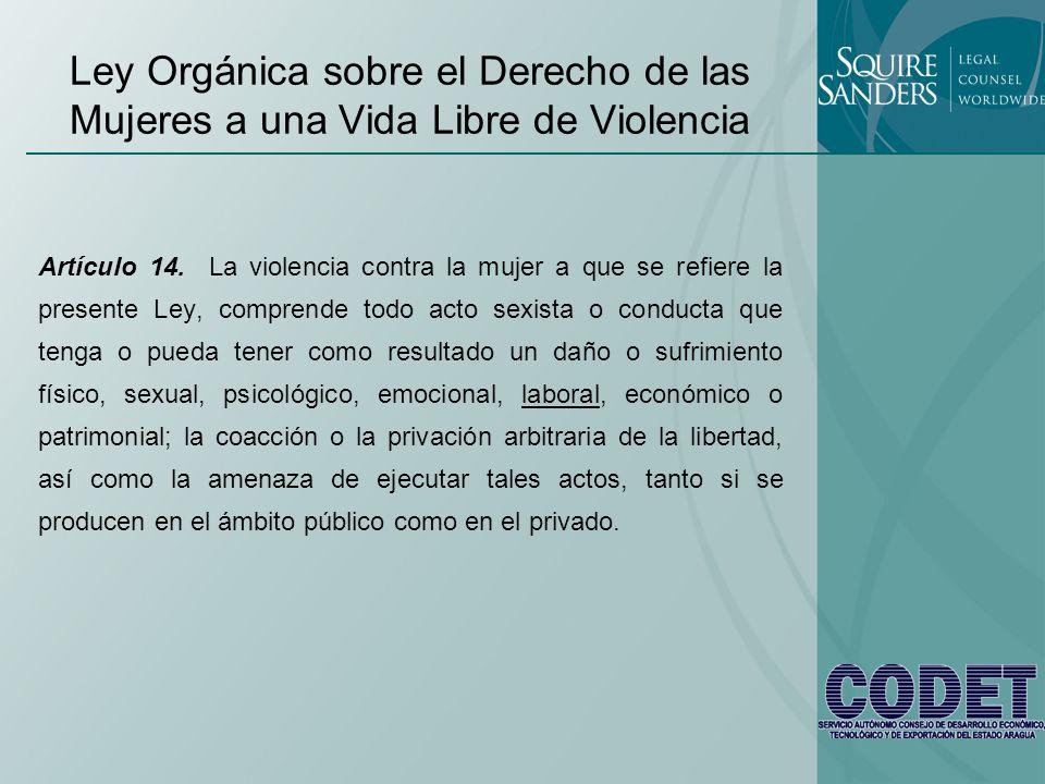 Ley Orgánica sobre el Derecho de las Mujeres a una Vida Libre de Violencia Artículo 14. La violencia contra la mujer a que se refiere la presente Ley,