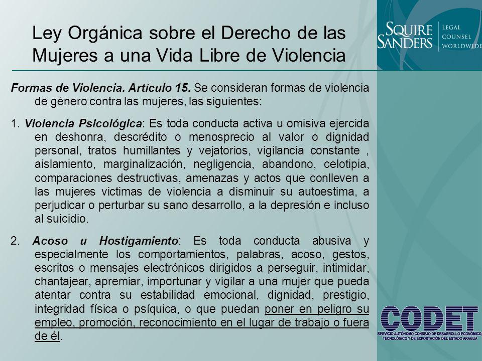 Ley Orgánica sobre el Derecho de las Mujeres a una Vida Libre de Violencia Formas de Violencia. Artículo 15. Se consideran formas de violencia de géne