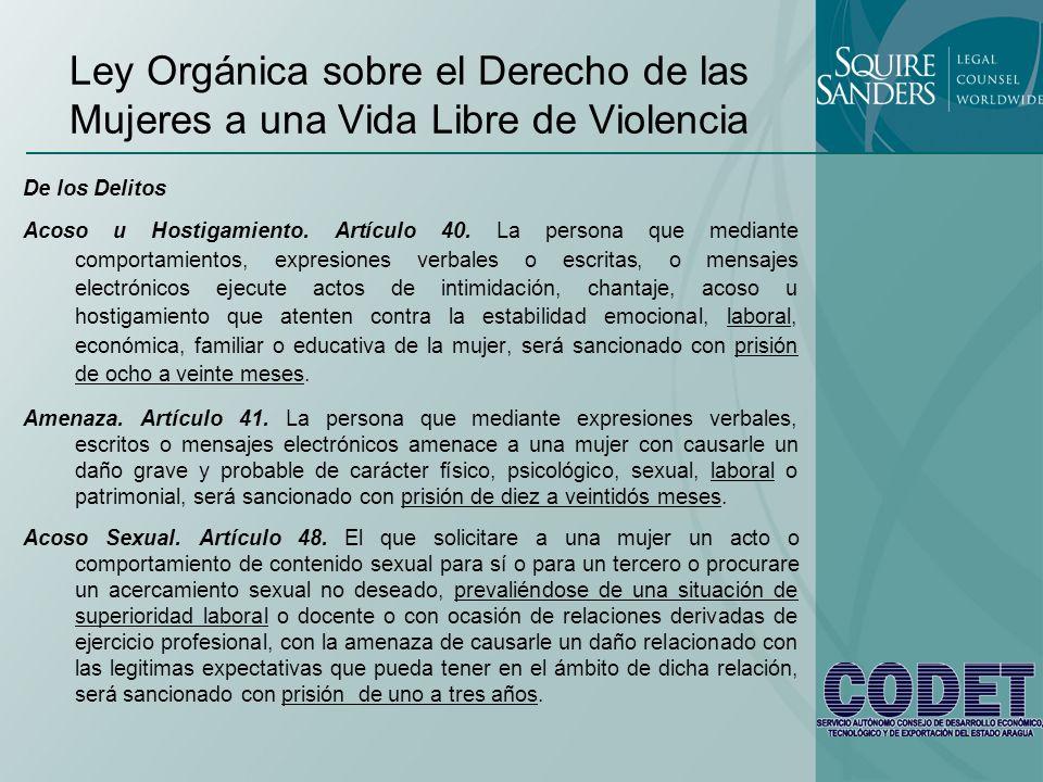 Ley Orgánica sobre el Derecho de las Mujeres a una Vida Libre de Violencia De los Delitos Acoso u Hostigamiento. Artículo 40. La persona que mediante