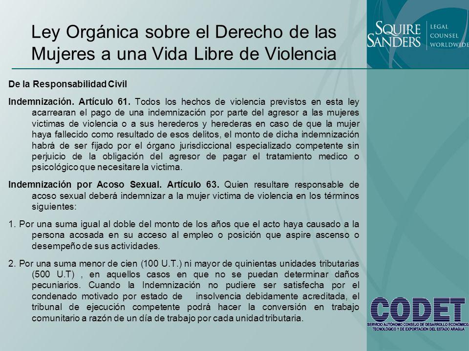 Ley Orgánica sobre el Derecho de las Mujeres a una Vida Libre de Violencia De la Responsabilidad Civil Indemnización. Artículo 61. Todos los hechos de