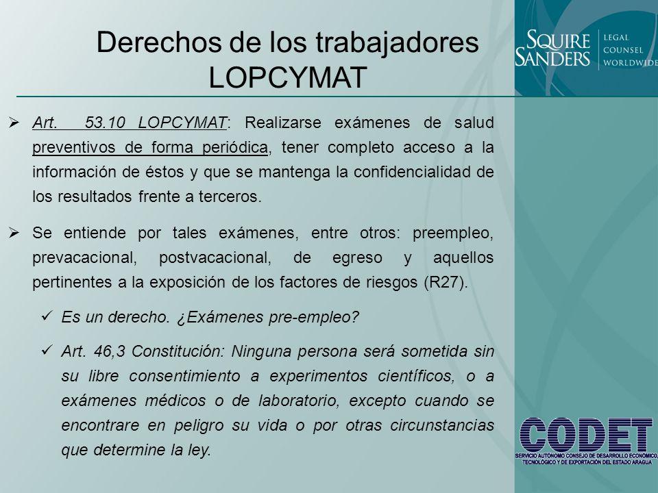 Derechos de los trabajadores LOPCYMAT Art. 53.10 LOPCYMAT: Realizarse exámenes de salud preventivos de forma periódica, tener completo acceso a la inf
