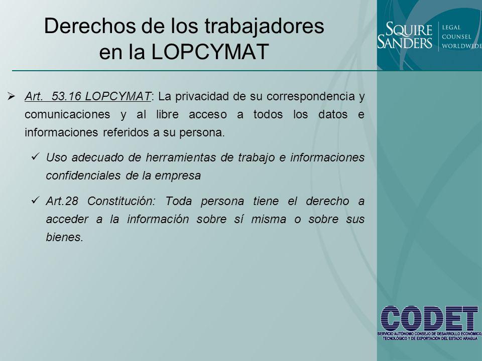 Derechos de los trabajadores en la LOPCYMAT Art. 53.16 LOPCYMAT: La privacidad de su correspondencia y comunicaciones y al libre acceso a todos los da