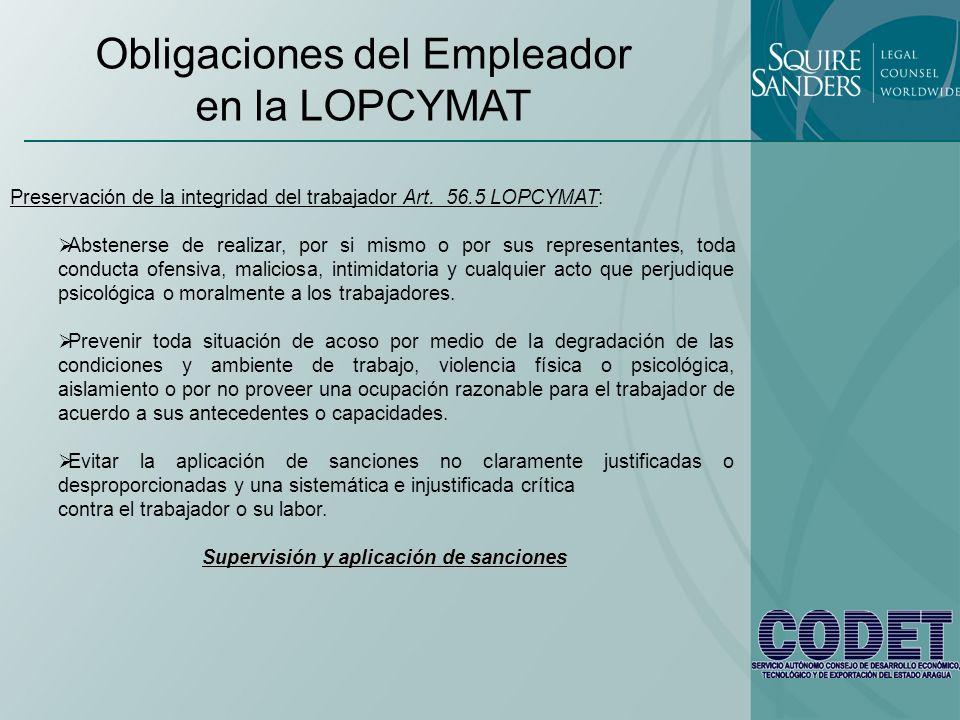 Obligaciones del Empleador en la LOPCYMAT Preservación de la integridad del trabajador Art. 56.5 LOPCYMAT: Abstenerse de realizar, por si mismo o por