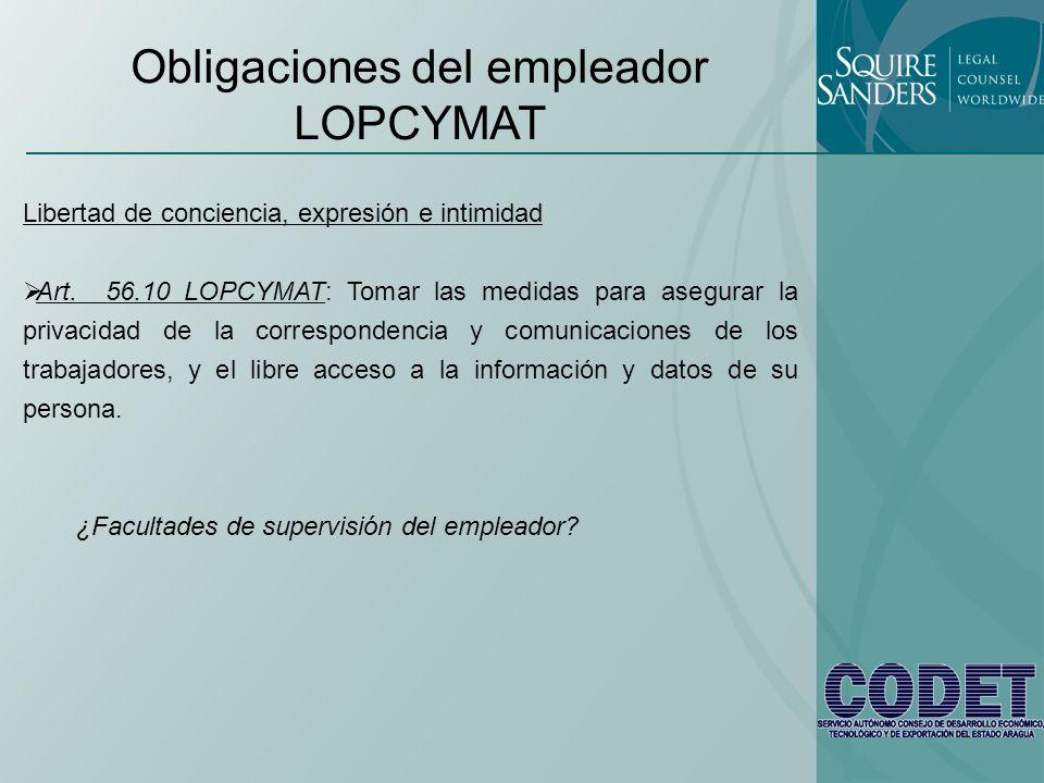 Obligaciones del empleador LOPCYMAT Libertad de conciencia, expresión e intimidad Art. 56.10 LOPCYMAT: Tomar las medidas para asegurar la privacidad d