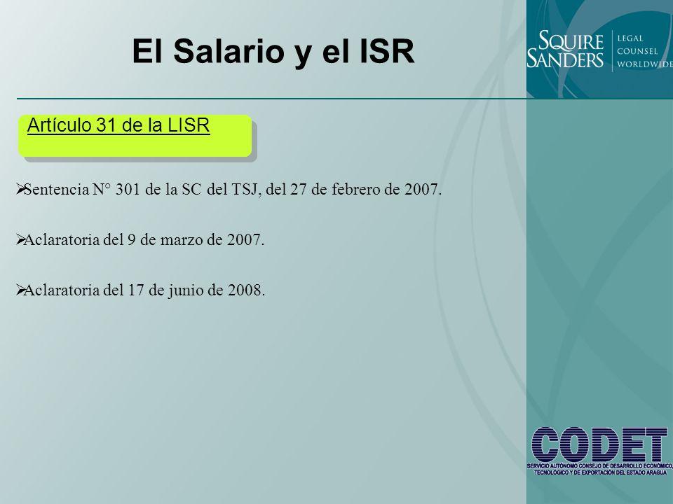 El Salario y el ISR Artículo 31 de la LISR Sentencia N° 301 de la SC del TSJ, del 27 de febrero de 2007. Aclaratoria del 9 de marzo de 2007. Aclarator