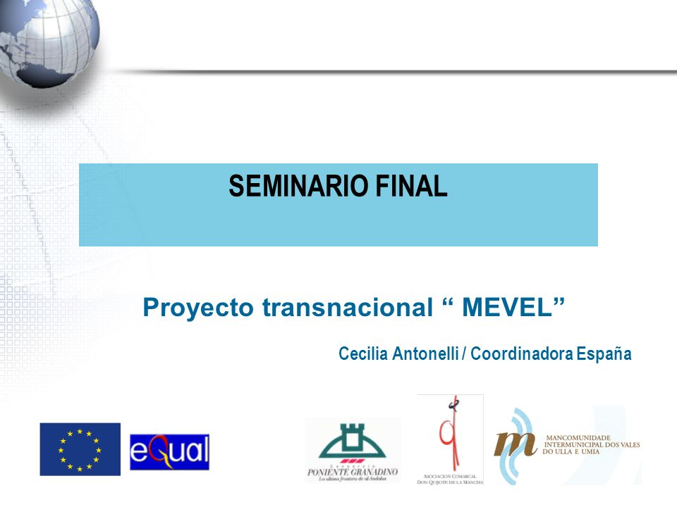 3 proyectos Equal socios en España: Mevel - Poniente Granadino (ES-ES520) Mevel - Don Quijote (ES-ES495) Mevel - Ulla e Umia (ES-ES382 )