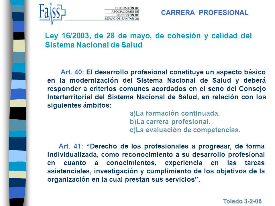 CARRERA PROFESIONAL Toledo 3-2-06 Ley 16/2003, de 28 de mayo, de cohesión y calidad del Sistema Nacional de Salud Art. 41: Derecho de los profesionale