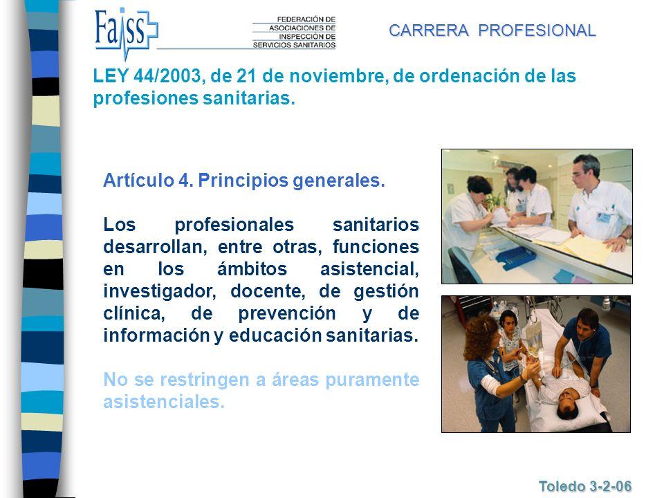 CARRERA PROFESIONAL Toledo 3-2-06 Artículo 4. Principios generales. Los profesionales sanitarios desarrollan, entre otras, funciones en los ámbitos as