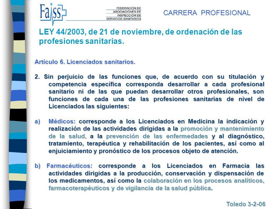CARRERA PROFESIONAL Toledo 3-2-06 Artículo 6. Licenciados sanitarios. 2. Sin perjuicio de las funciones que, de acuerdo con su titulación y competenci
