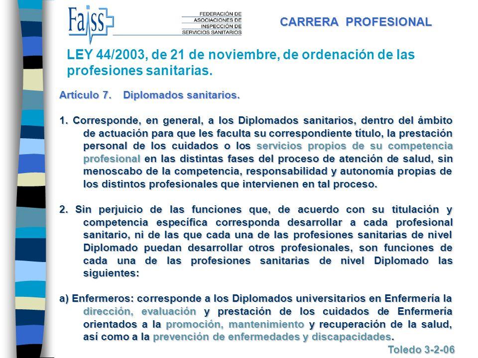 CARRERA PROFESIONAL Toledo 3-2-06 Artículo 7. Diplomados sanitarios. 1. Corresponde, en general, a los Diplomados sanitarios, dentro del ámbito de act
