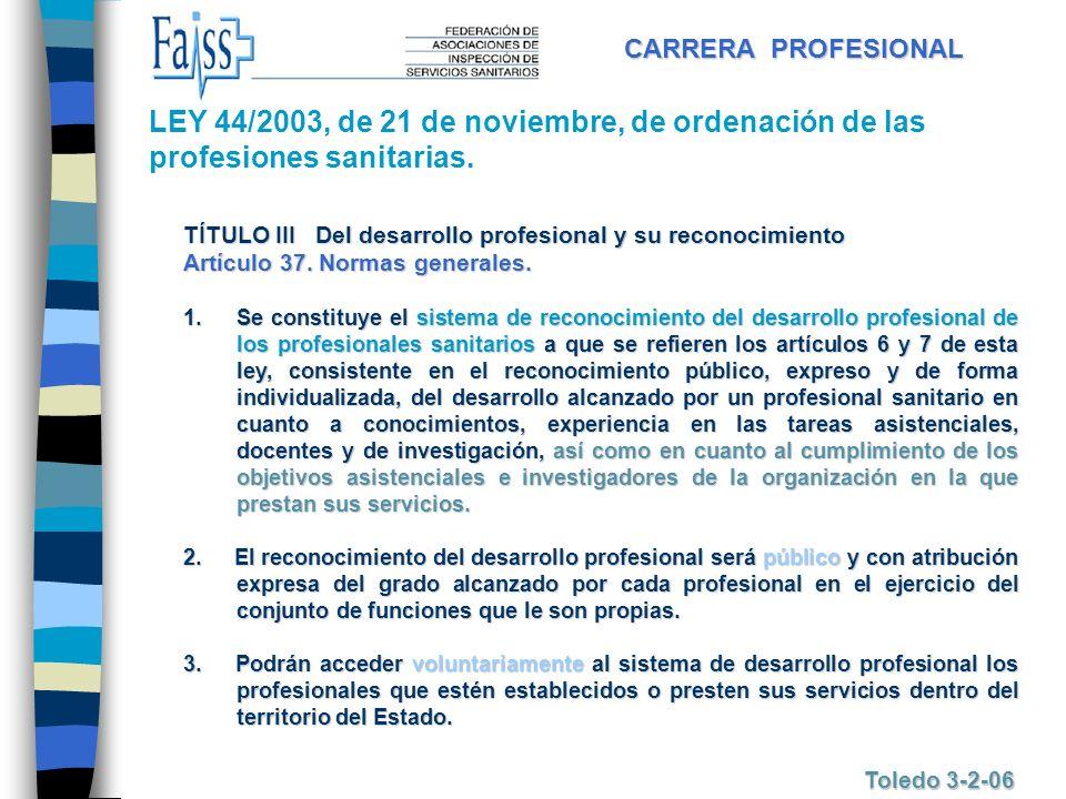 CARRERA PROFESIONAL Toledo 3-2-06 TÍTULO III Del desarrollo profesional y su reconocimiento Artículo 37. Normas generales. 1.Se 1.Se constituye el sis