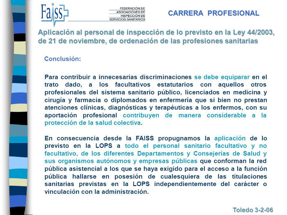 CARRERA PROFESIONAL Toledo 3-2-06 Para contribuir a innecesarias discriminaciones se debe equiparar en el trato dado, a los facultativos estatutarios