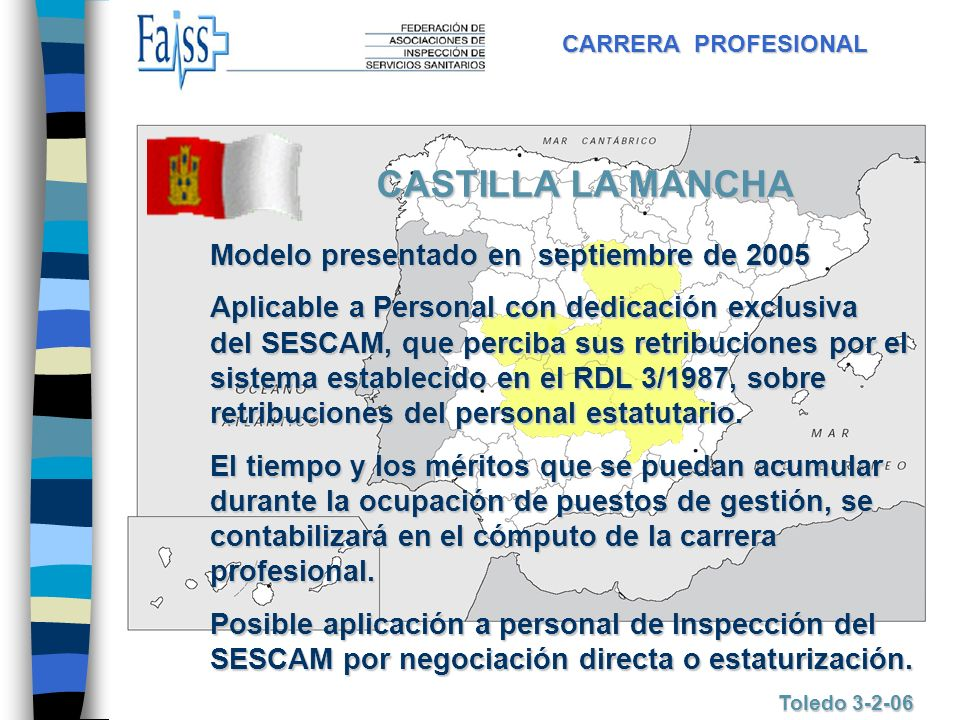 CARRERA PROFESIONAL Toledo 3-2-06 CASTILLA LA MANCHA Modelo presentado en septiembre de 2005 Aplicable a Personal con dedicación exclusiva del SESCAM,