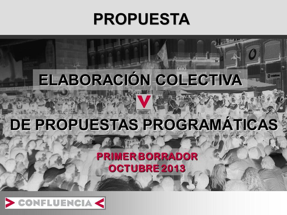 PROPUESTA PRIMER BORRADOR OCTUBRE 2013 ELABORACIÓN COLECTIVA DE PROPUESTAS PROGRAMÁTICAS