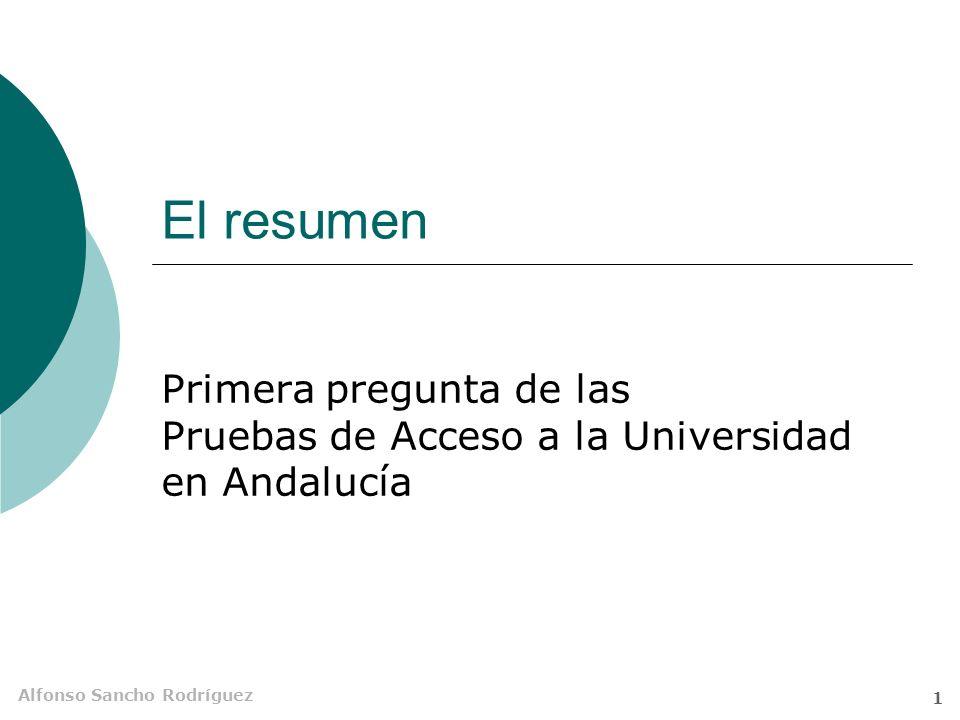 Alfonso Sancho Rodríguez 1 El resumen Primera pregunta de las Pruebas de Acceso a la Universidad en Andalucía