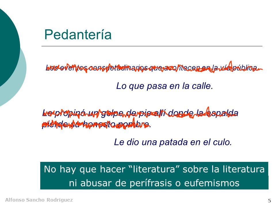 Alfonso Sancho Rodríguez 5 Pedantería No hay que hacer literatura sobre la literatura Los eventos consuetudinarios que acontecen en la vía pública.