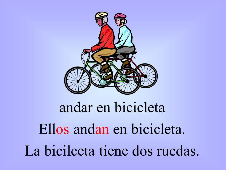 andar en bicicleta Ellos andan en bicicleta. La bicilceta tiene dos ruedas.