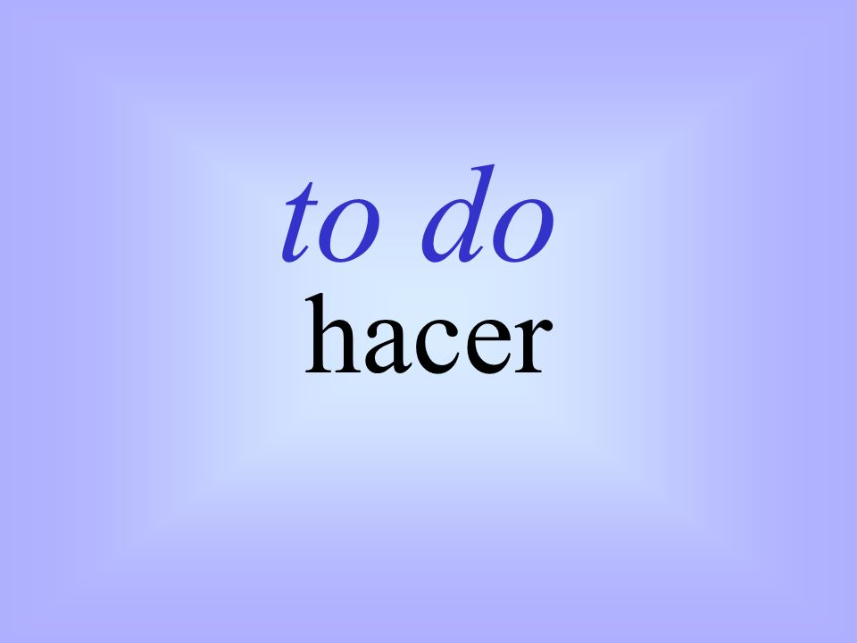 hacer to do