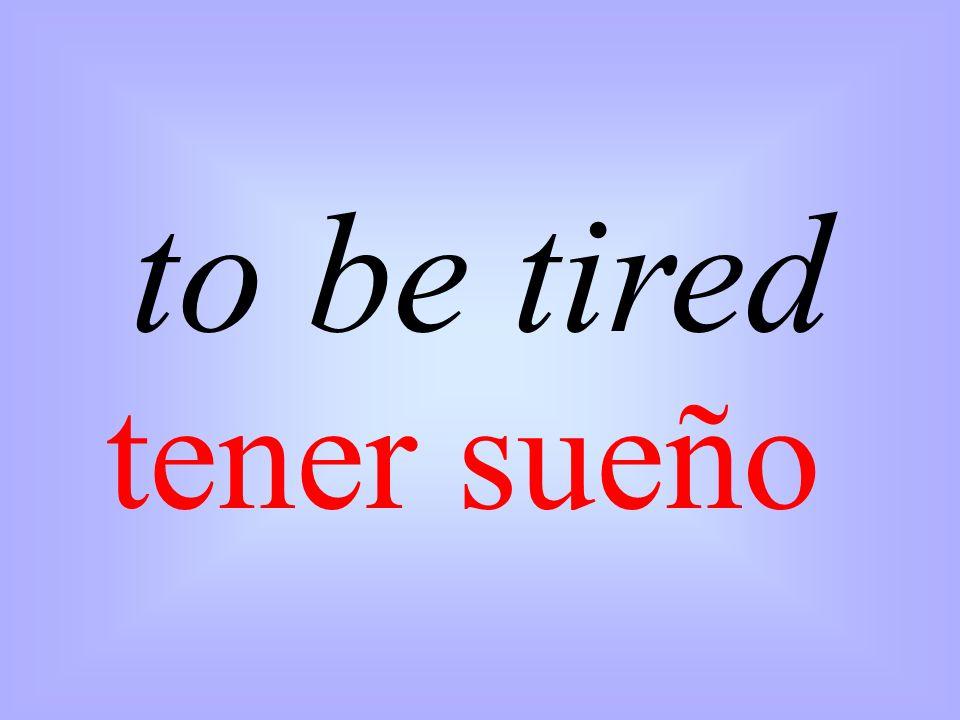 tener sueño to be tired