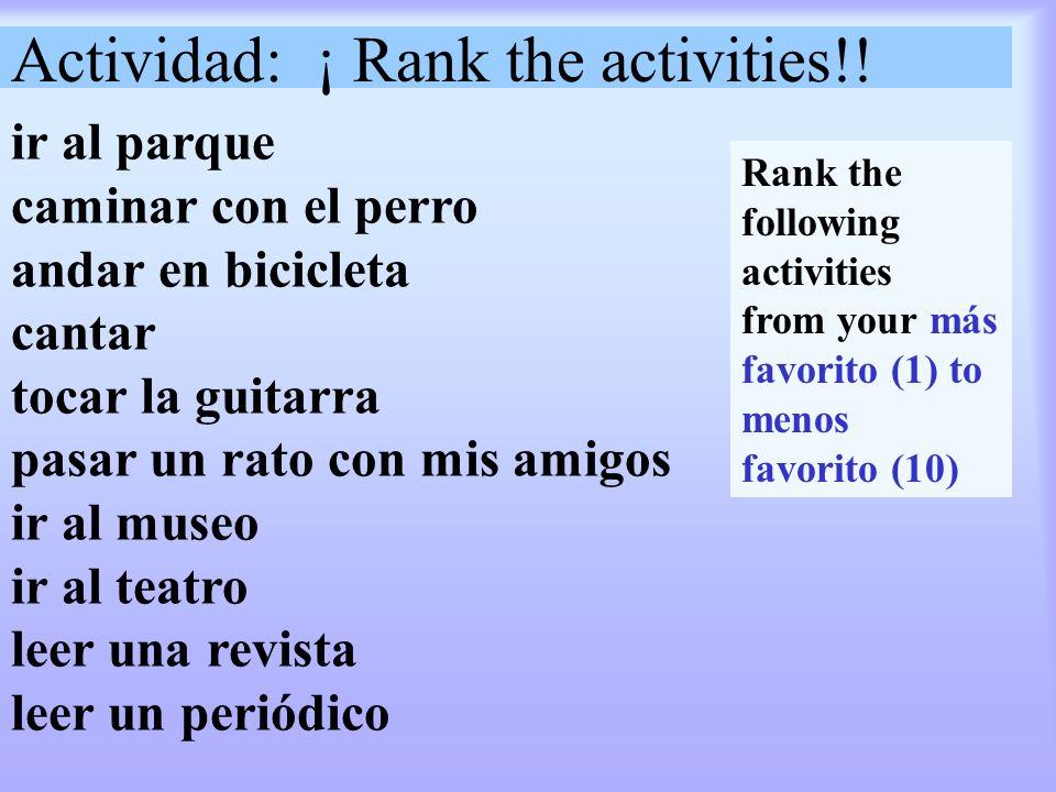 Actividad: ¡ Rank the activities!! ir al parque caminar con el perro andar en bicicleta cantar tocar la guitarra pasar un rato con mis amigos ir al mu