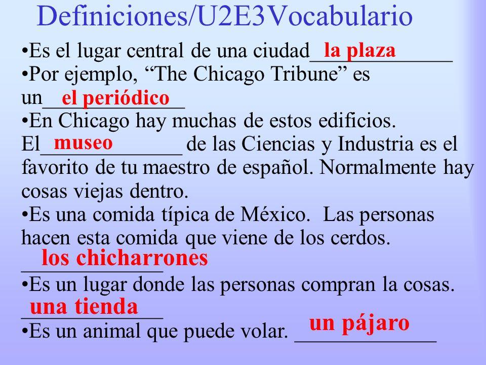 Definiciones/U2E3Vocabulario Es el lugar central de una ciudad_____________ Por ejemplo, The Chicago Tribune es un_____________ En Chicago hay muchas