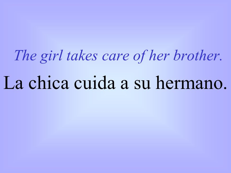 The girl takes care of her brother. La chica cuida a su hermano.