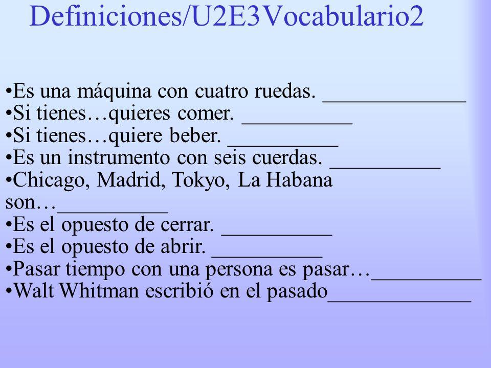 Definiciones/U2E3Vocabulario2 Es una máquina con cuatro ruedas. _____________ Si tienes…quieres comer. __________ Si tienes…quiere beber. __________ E