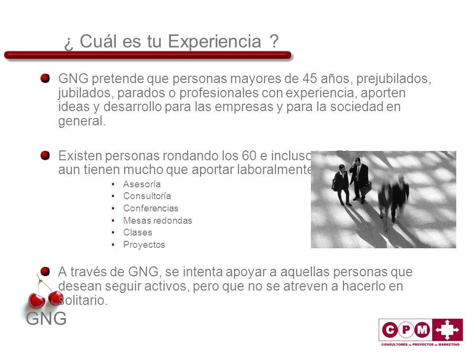 GNG ¿ Cuál es tu Experiencia ? GNG pretende que personas mayores de 45 años, prejubilados, jubilados, parados o profesionales con experiencia, aporten