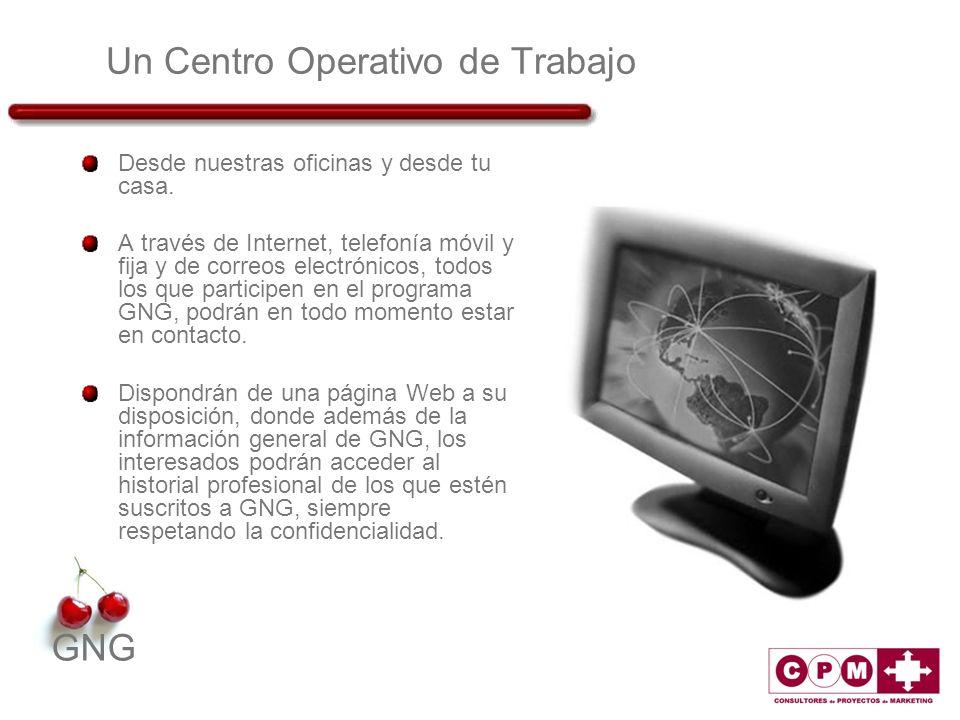 GNG Un Centro Operativo de Trabajo Desde nuestras oficinas y desde tu casa. A través de Internet, telefonía móvil y fija y de correos electrónicos, to